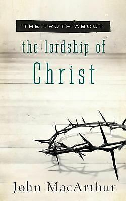 The Truth About the Lordship of Christ by MacArthur, John