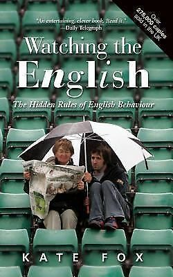 Watching the English: The Hidden Rules of English Behaviour by Fox, Kate