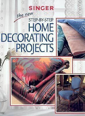 The New Step-by-Step Home Decorating Projects (Singer Sewing Reference Library),
