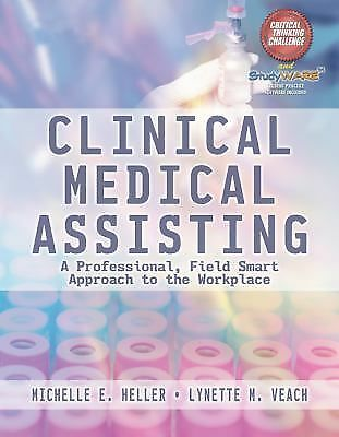 Clinical Medical Assisting: A Professional, Field Smart Approach to the Workplac