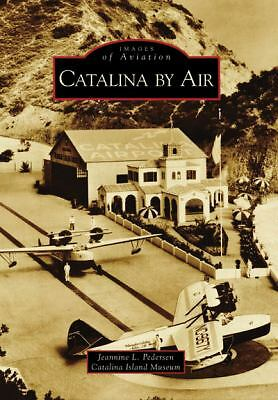 Catalina by Air (Images of Aviation: California), Catalina Island Museum, Peders
