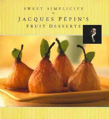 Sweet Simplicity: Jacques Pepins Fruit Desserts Pepin, Jacques