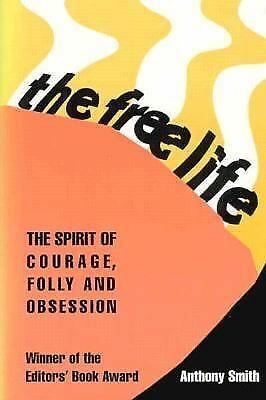The Free Life: The Spirit of Courage, Folly, and Obsession, Smith, Anthony
