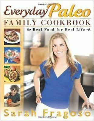 Everyday Paleo Family Cookbook: Real Food for Real Life by