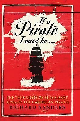 If a Pirate I Must Be...: The True Story of Black Bart, King of the Caribbean P
