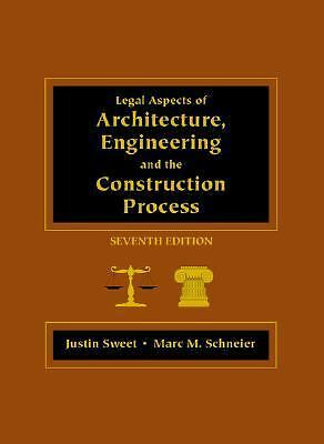 Legal Aspects of Architecture, Engineering, and the Construction Process Sweet,