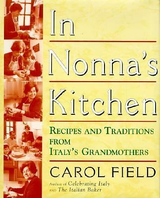 In Nonna's Kitchen: Recipes and Traditions from Italy's Grandmothers, Field, Ca