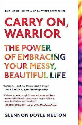 Carry On, Warrior: The Power of Embracing Your Messy, Beautiful Life by Melton,