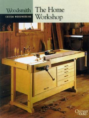 The Home Workshop (Woodsmith Custom Woodworking) by Woodsmith Magazine
