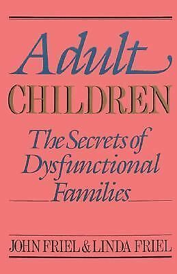 Adult Children Secrets of Dysfunctional Families: The Secrets of Dysfunctional