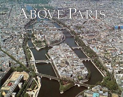 Above Paris: A New Collection of Aerial Photographs of Paris, France Salinger,