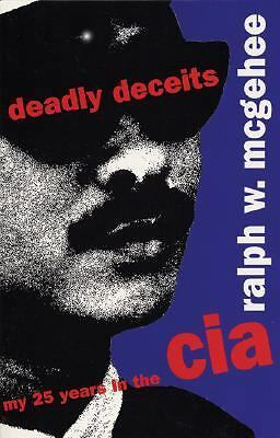 Deadly Deceits: My 25 Years in the CIA McGehee, Ralph