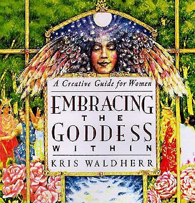 Embracing the Goddess Within: A Creative Guide for Women by Waldherr, Kris
