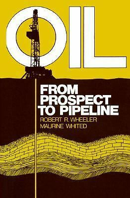 Oil: From Prospect to Pipeline (Oil: An Overview of the Petroleum Industry) by