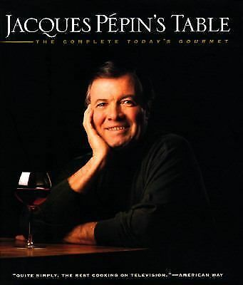 Jacques Pepin's Table: The Complete Today's Gourmet Pepin, Jacques