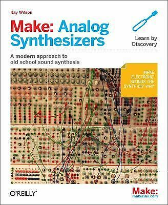 Make: Analog Synthesizers by Wilson, Ray