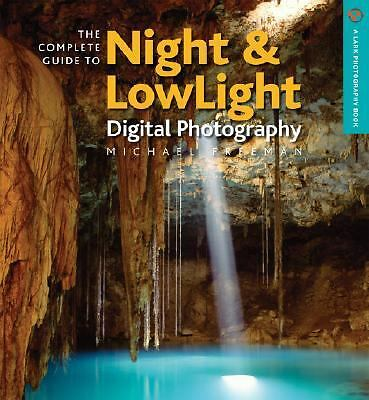 The Complete Guide to Night & Lowlight Digital Photography (A Lark Photography