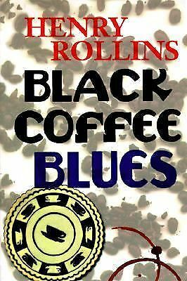 Black Coffee Blues (Henry Rollins) by Rollins, Henry