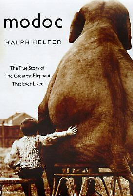 Modoc: The True Story of the Greatest Elephant That Ever Lived, Helfer, Ralph, G