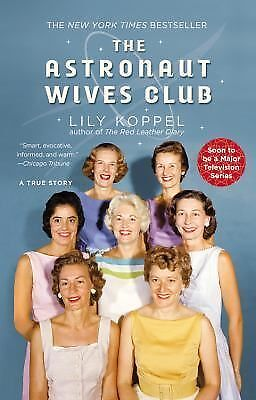 The Astronaut Wives Club: A True Story by Koppel, Lily
