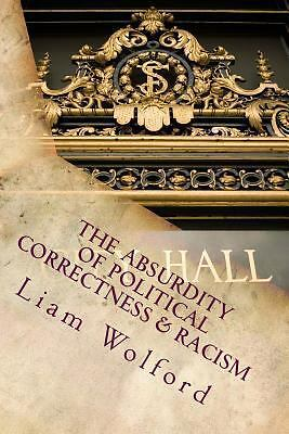 The Absurdity of Political Correctness & Racism by Wolford, Liam