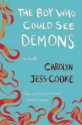 The Boy Who Could See Demons: A Novel by Jess-Cooke, Carolyn