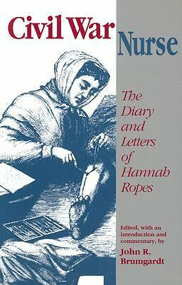 Civil War Nurse: The Diary and Letters of Hannah Ropes by Hannah Ropes
