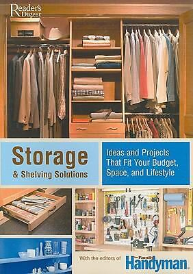 Storage and Shelving Solutions: Ideas and Projects that Fit Your Budget, Space,