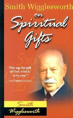 Smith Wigglesworth On Spiritual Gifts (0) by Smith Wigglesworth