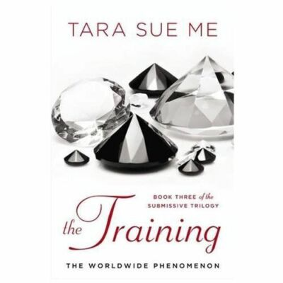 The Training: The Submissive Series by Me, Tara Sue