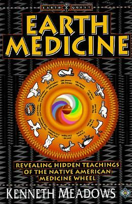 Earth Medicine: Revealing Hidden Teachings of the Native American Medicine Whee