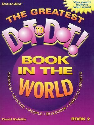 The Greatest Dot-to-Dot Book in the World (Book 2), David Kalvitis