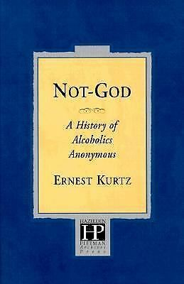 Not God: A History of Alcoholics Anonymous by Kurtz, Ernest
