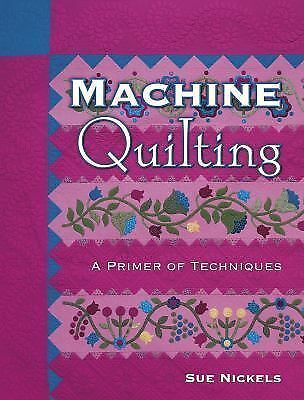 Machine Quilting: A Primer Of Techniques by Nickels