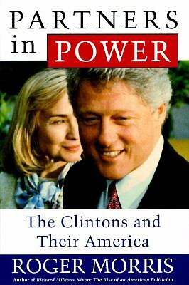 Partners in Power: The Clintons and Their America, Morris, Roger
