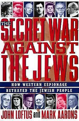 The Secret War Against the Jews: How Western Espionage Betrayed the Jewish Peop