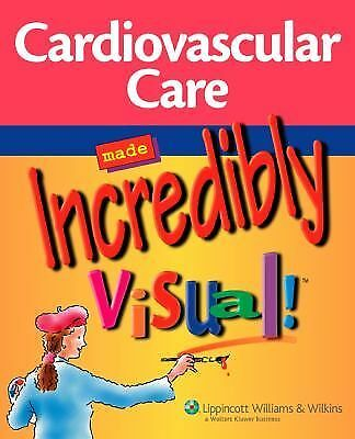 Cardiovascular Care Made Incredibly Visual! by Springhouse