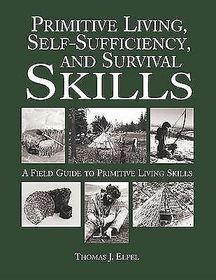 Primitive Living, Self-Sufficiency, and Survival Skills by Elpel, Thomas J.