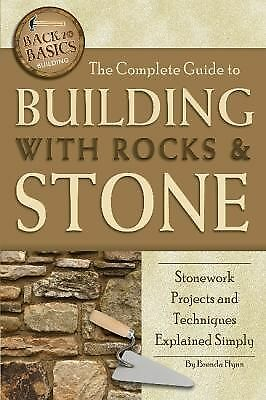 The Complete Guide to Building With Rocks & Stone: Stonework Projects and Techni