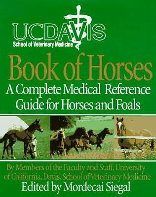 UC Davis School of Veterinary Medicine Book of Horses: A Complete Medical Refer