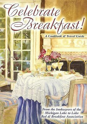 Celebrate Breakfast!: A Cookbook & Travel Guide, Michigan Lake to Lake Bed & Bre