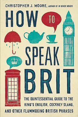 How to Speak Brit: The Quintessential Guide to the King's English, Cockney Slan