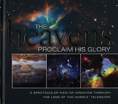 The Heavens Proclaim His Glory: A Spectacular View of Creation Through the Lens