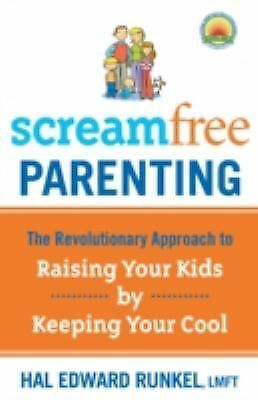 Screamfree Parenting: The Revolutionary Approach to Raising Your Kids by Keeping