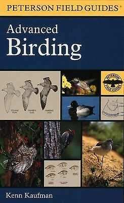 A Peterson Field Guide to Advanced Birding: Birding Challenges and How to Appro