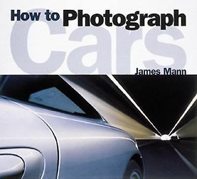 How to Photograph Cars by Mann, James
