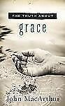 The Truth About Grace, MacArthur, John F.