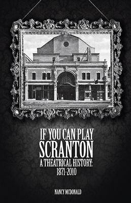 If You Can Play Scranton: A Theatrical History: 1871-2010, McDonald, Nancy, Good