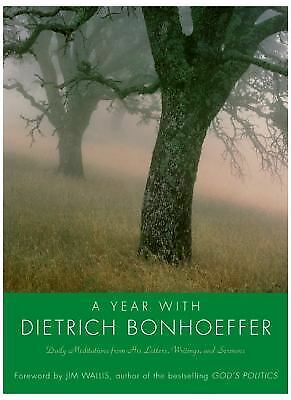 A Year with Dietrich Bonhoeffer: Daily Meditations from His Letters, Writings, a