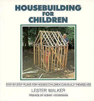 Housebuilding for Children: Step-by-Step Plans for Houses Children Can Build The